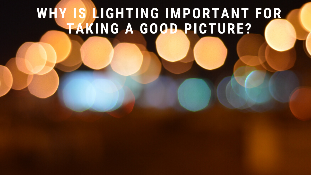 photoshoot lighting tips, Why is lighting important for taking a good picture