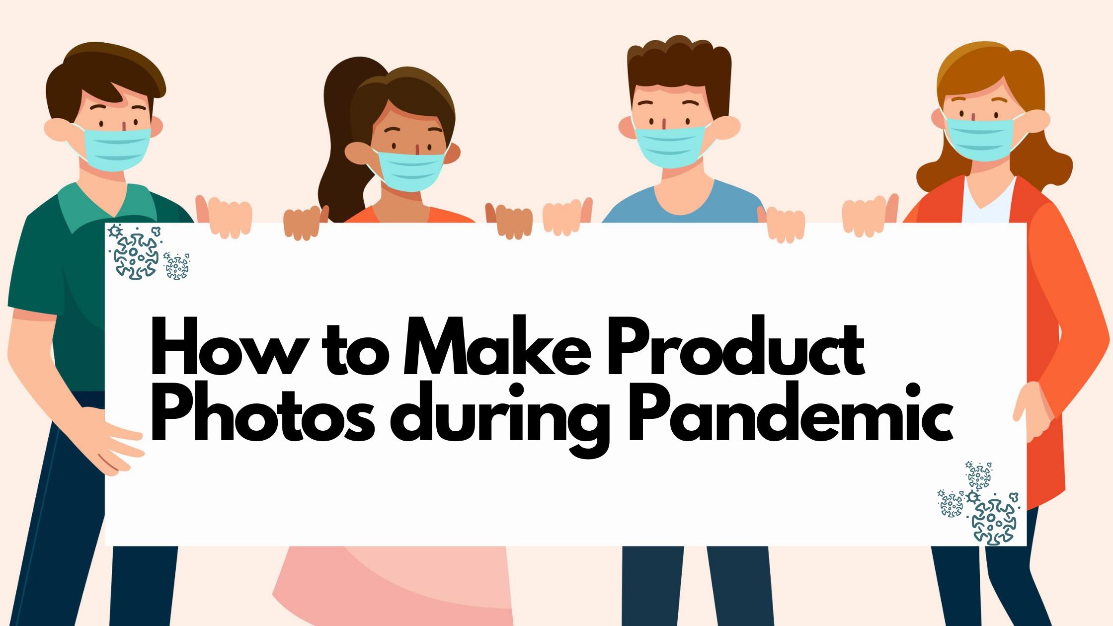 Make Product Photos during Pandemic